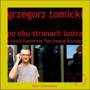 Tomicki Grzegorz - Po obu stronach lustra. O poezji Eugeniusza Tkaczyszyna-Dyckiego