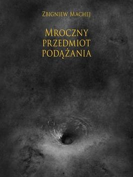 Machej Zbigniew, Mroczny przedmiot podążania