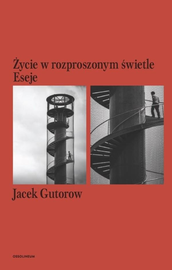 Jacek Gutorow, Życie w rozproszonym świetle. Eseje