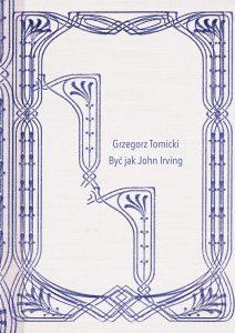 Grzegorz Tomicki: Być jak John Irving