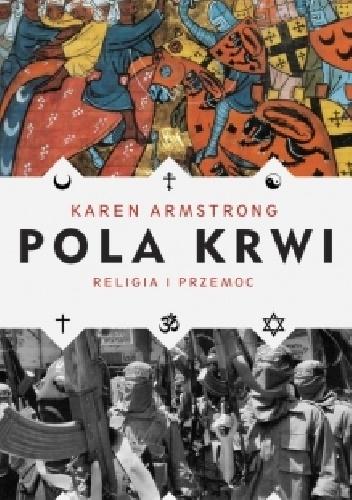 Karen Armstrong, Pola krwi. Religia i przemoc
