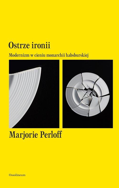 Marjorie Perloff : Ostrze ironii. Modernizm w cieniu monarchii habsburskiej