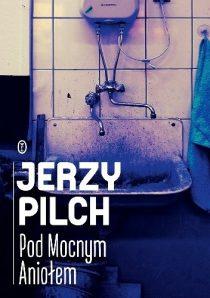 Jerzy Pilch: Pod mocnym aniołem