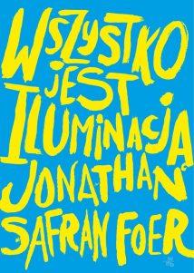 Jonathan Safran Foer: Wszystko jest iluminacją